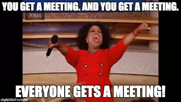 You Get a Meeting and You Get a Meeting